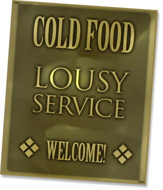 Cold Food. Lousy Service. Welcome!